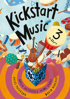 Cover of Kickstart Music 3 : 9-11 Yrs : Music Activites Made Simple