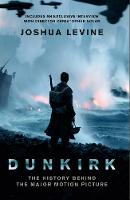 Cover of Dunkirk: The history behind the major motion picture by Josh Levine